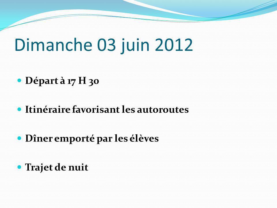 Dimanche 03 juin 2012 Départ à 17 H 30 Itinéraire favorisant les autoroutes Dîner emporté par les élèves Trajet de nuit