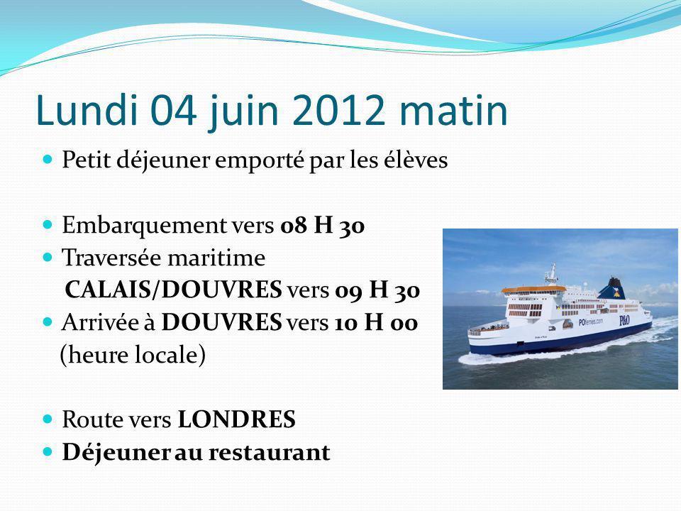Lundi 04 juin 2012 matin Petit déjeuner emporté par les élèves Embarquement vers 08 H 30 Traversée maritime CALAIS/DOUVRES vers 09 H 30 Arrivée à DOUV