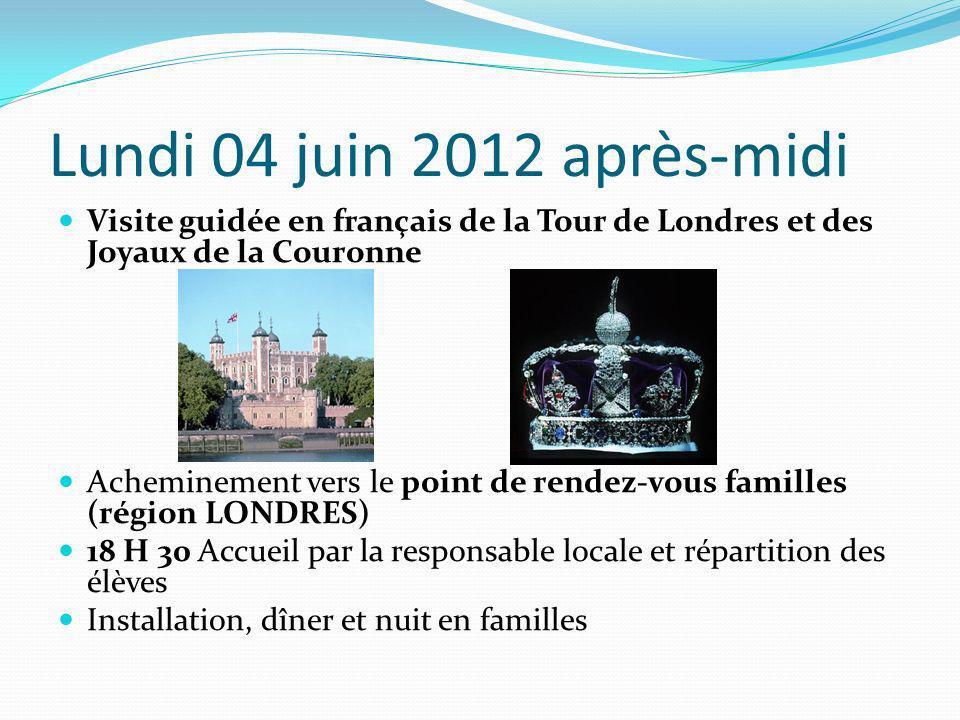 Lundi 04 juin 2012 après-midi Visite guidée en français de la Tour de Londres et des Joyaux de la Couronne Acheminement vers le point de rendez-vous f