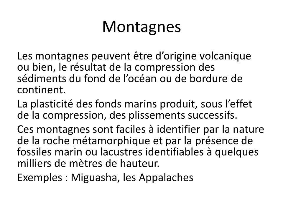 Montagnes Les montagnes peuvent être dorigine volcanique ou bien, le résultat de la compression des sédiments du fond de locéan ou de bordure de conti
