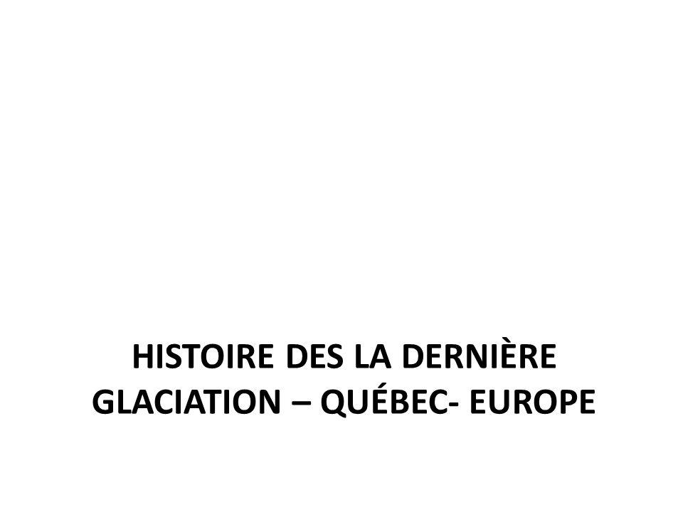HISTOIRE DES LA DERNIÈRE GLACIATION – QUÉBEC- EUROPE