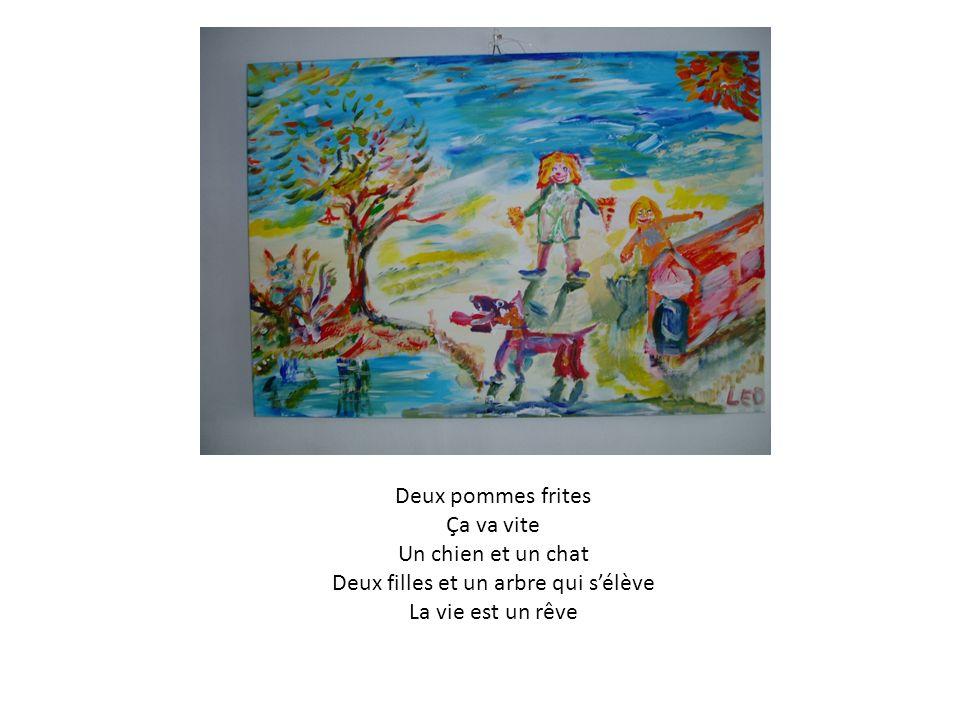 Deux pommes frites Ça va vite Un chien et un chat Deux filles et un arbre qui sélève La vie est un rêve