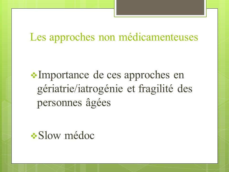 Les approches non médicamenteuses Importance de ces approches en gériatrie/iatrogénie et fragilité des personnes âgées Slow médoc