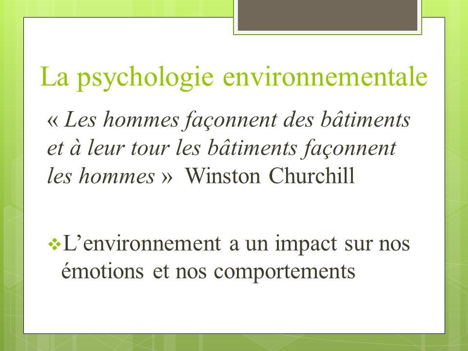 La psychologie environnementale « Les hommes façonnent des bâtiments et à leur tour les bâtiments façonnent les hommes » Winston Churchill Lenvironnem