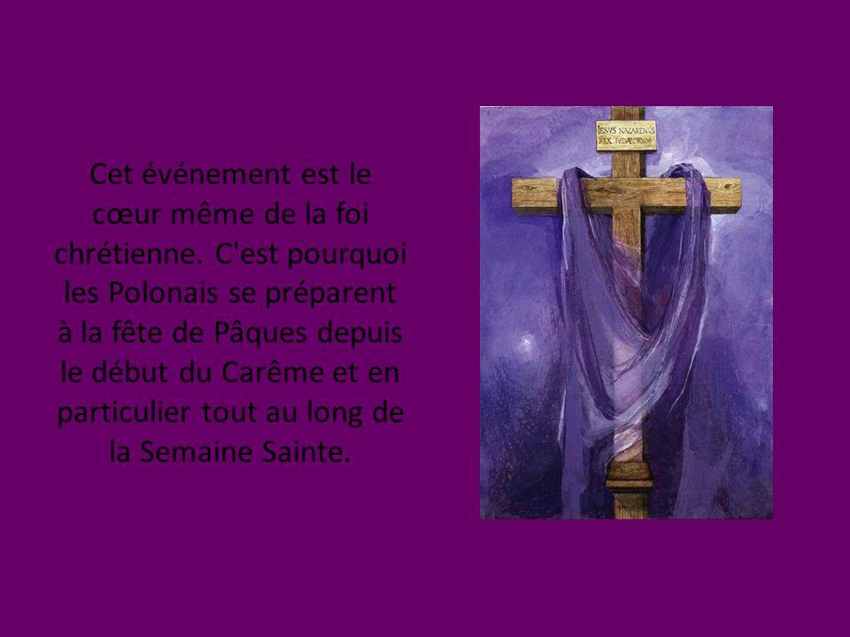 Cet événement est le cœur même de la foi chrétienne. C'est pourquoi les Polonais se préparent à la fête de Pâques depuis le début du Carême et en part