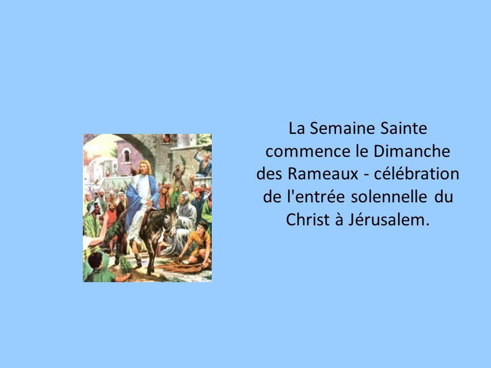 La Semaine Sainte commence le Dimanche des Rameaux - célébration de l'entrée solennelle du Christ à Jérusalem.