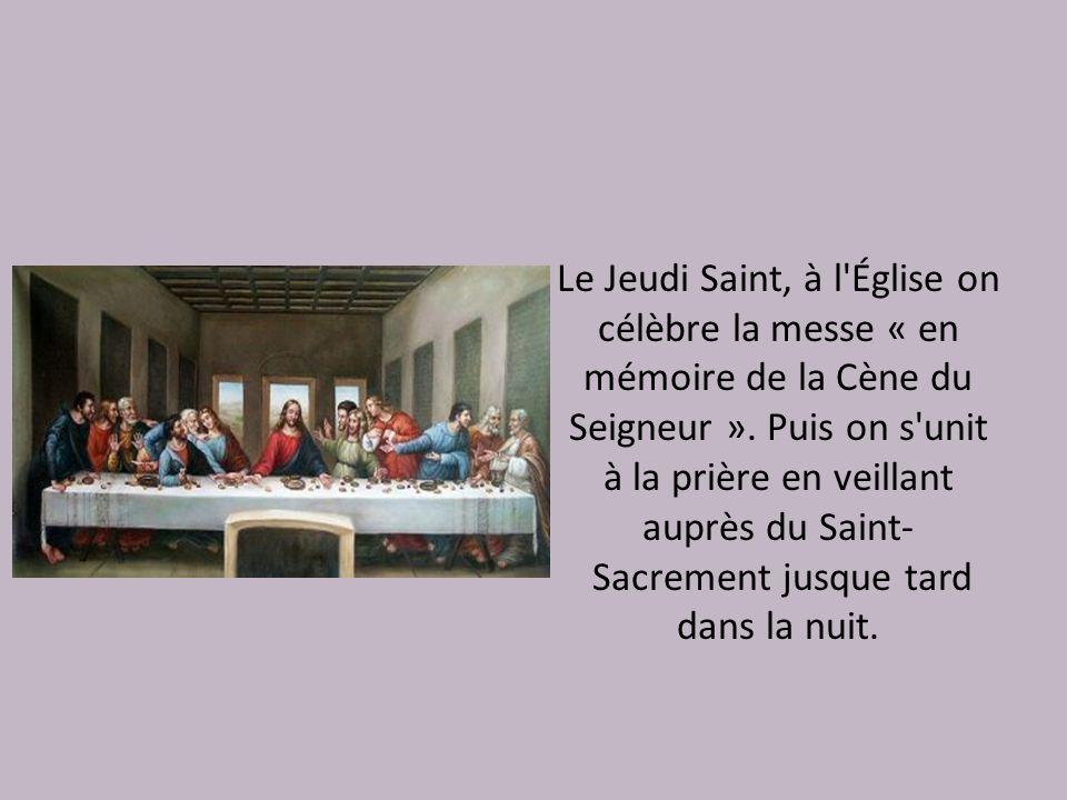 Le Jeudi Saint, à l'Église on célèbre la messe « en mémoire de la Cène du Seigneur ». Puis on s'unit à la prière en veillant auprès du Saint- Sacremen