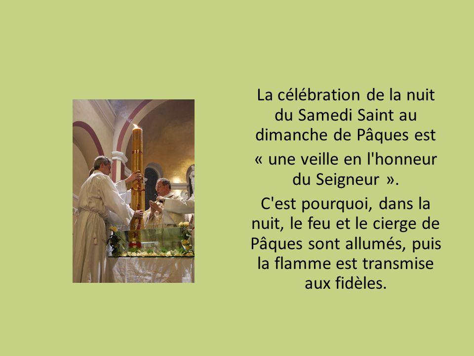 La célébration de la nuit du Samedi Saint au dimanche de Pâques est « une veille en l'honneur du Seigneur ». C'est pourquoi, dans la nuit, le feu et l