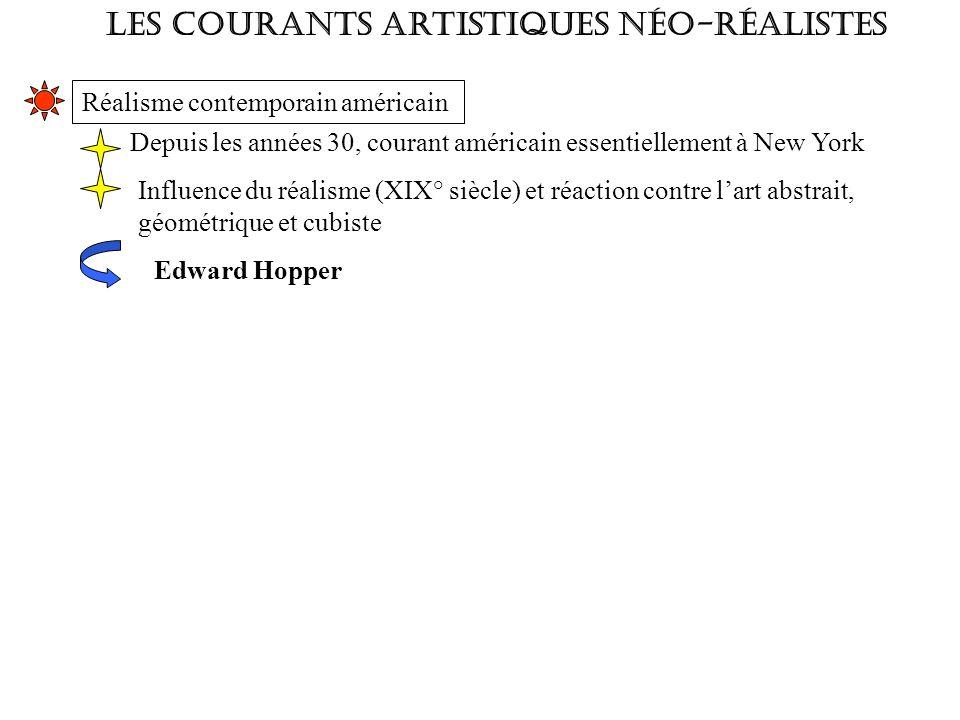 Les courants artistiques néo-réalistes Réalisme contemporain américain Depuis les années 30, courant américain essentiellement à New York Influence du