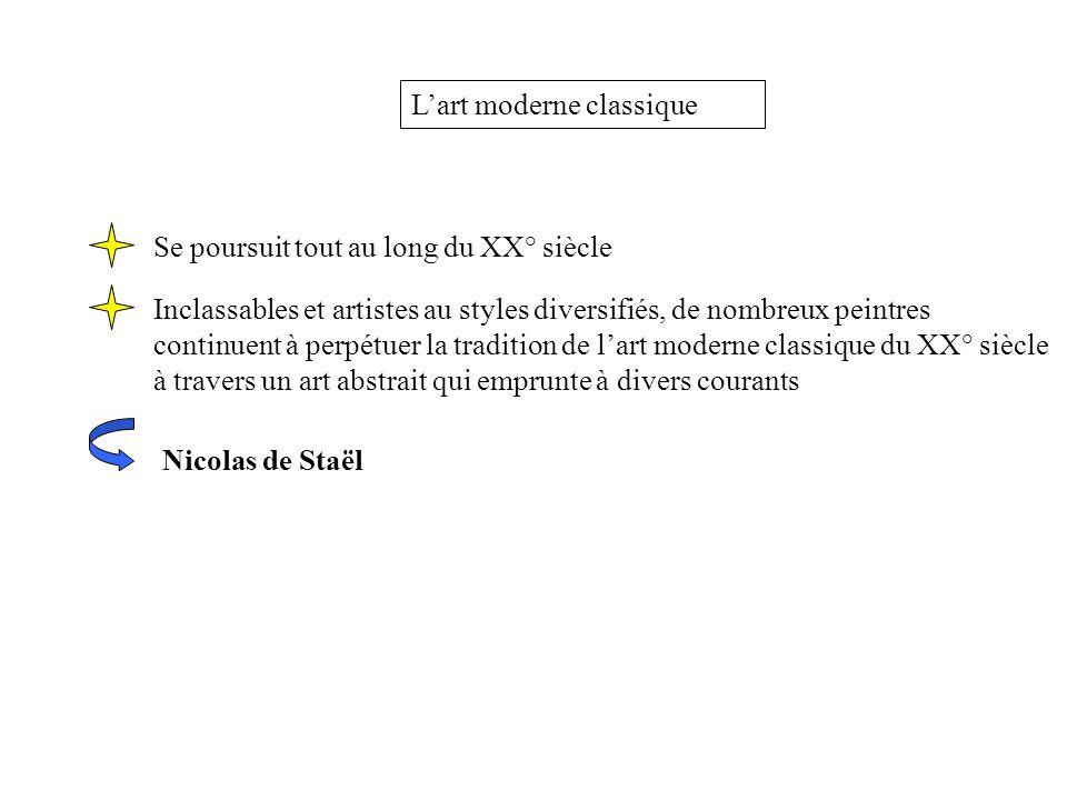 Nicolas de Staël Lart moderne classique Se poursuit tout au long du XX° siècle Inclassables et artistes au styles diversifiés, de nombreux peintres co