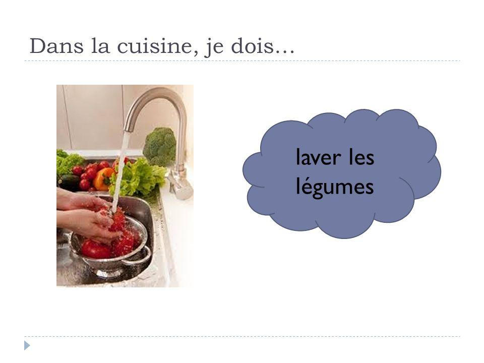 Dans la cuisine, je dois… laver les légumes