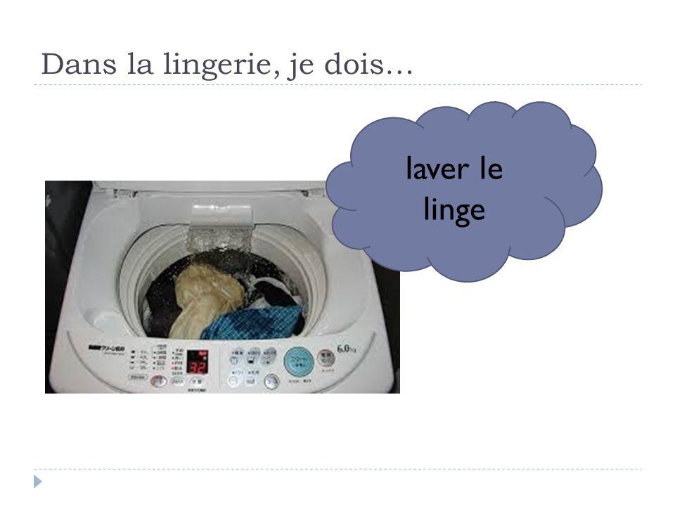 Dans la lingerie, je dois… laver le linge