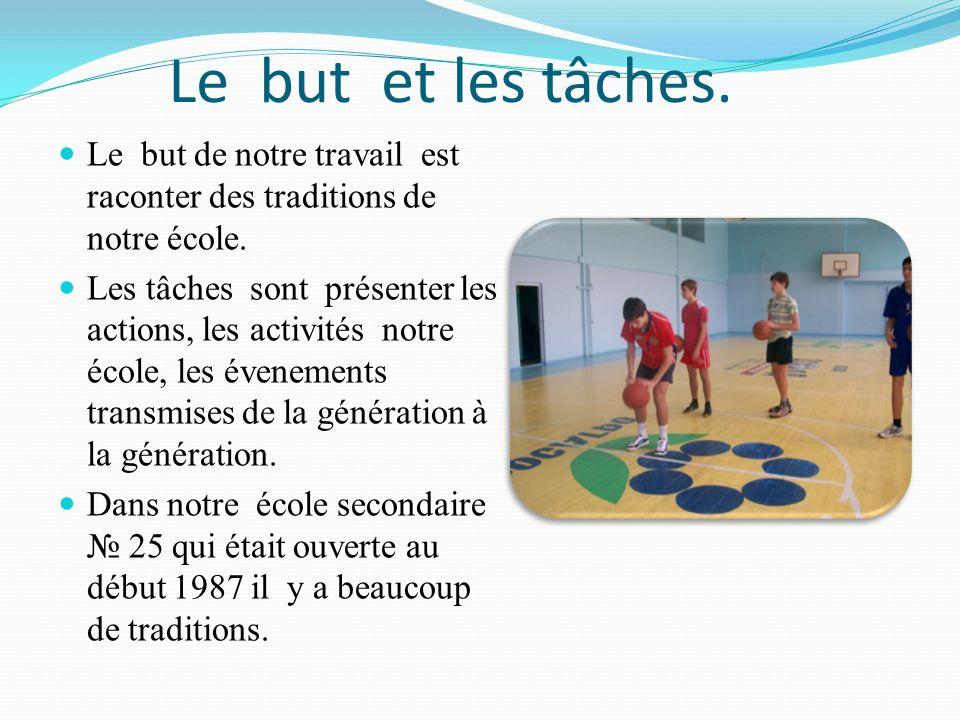 Le but et les tâches. Le but de notre travail est raconter des traditions de notre école. Les tâches sont présenter les actions, les activités notre é