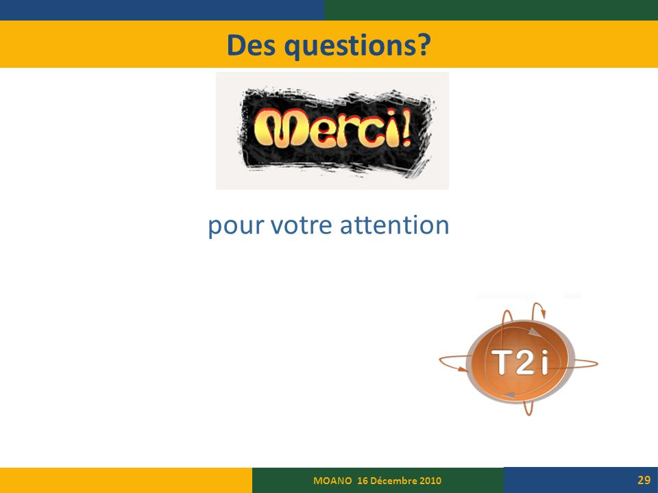 Des questions? pour votre attention MOANO 16 Décembre 2010 29