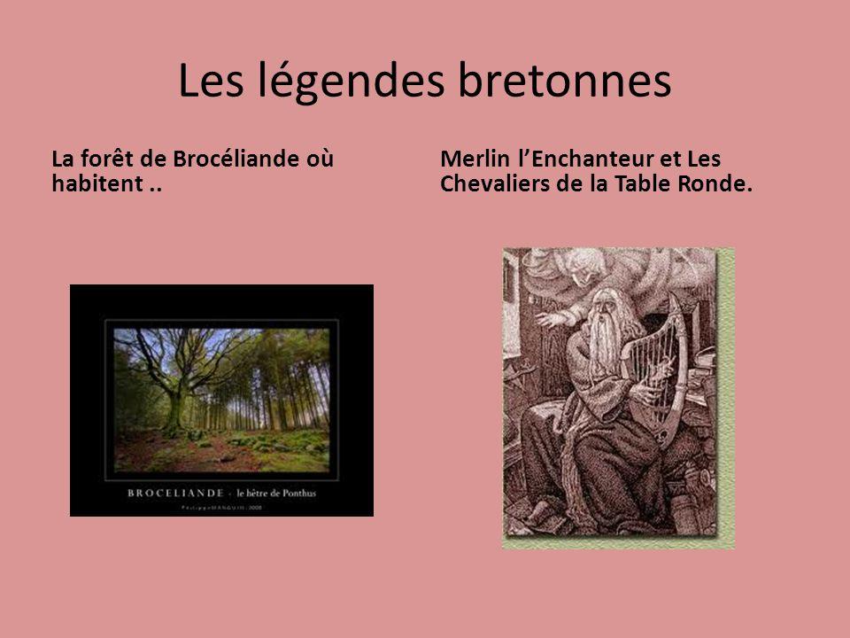 Les légendes bretonnes La forêt de Brocéliande où habitent.. Merlin lEnchanteur et Les Chevaliers de la Table Ronde.