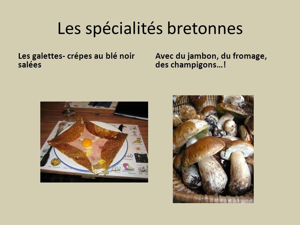 Les spécialités bretonnes Les galettes- crépes au blé noir salées Avec du jambon, du fromage, des champigons…!