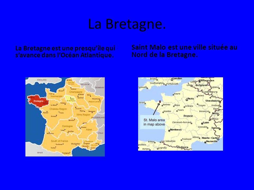 La Bretagne. La Bretagne est une presquîle qui savance dans lOcéan Atlantique. Saint Malo est une ville située au Nord de la Bretagne.