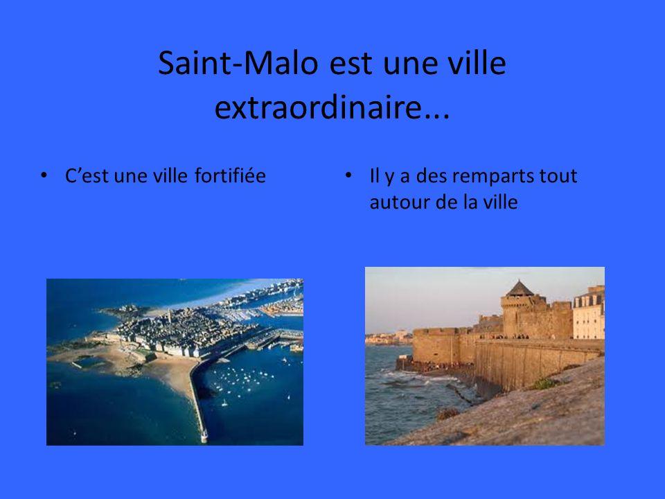Saint-Malo est une ville extraordinaire... Cest une ville fortifiée Il y a des remparts tout autour de la ville