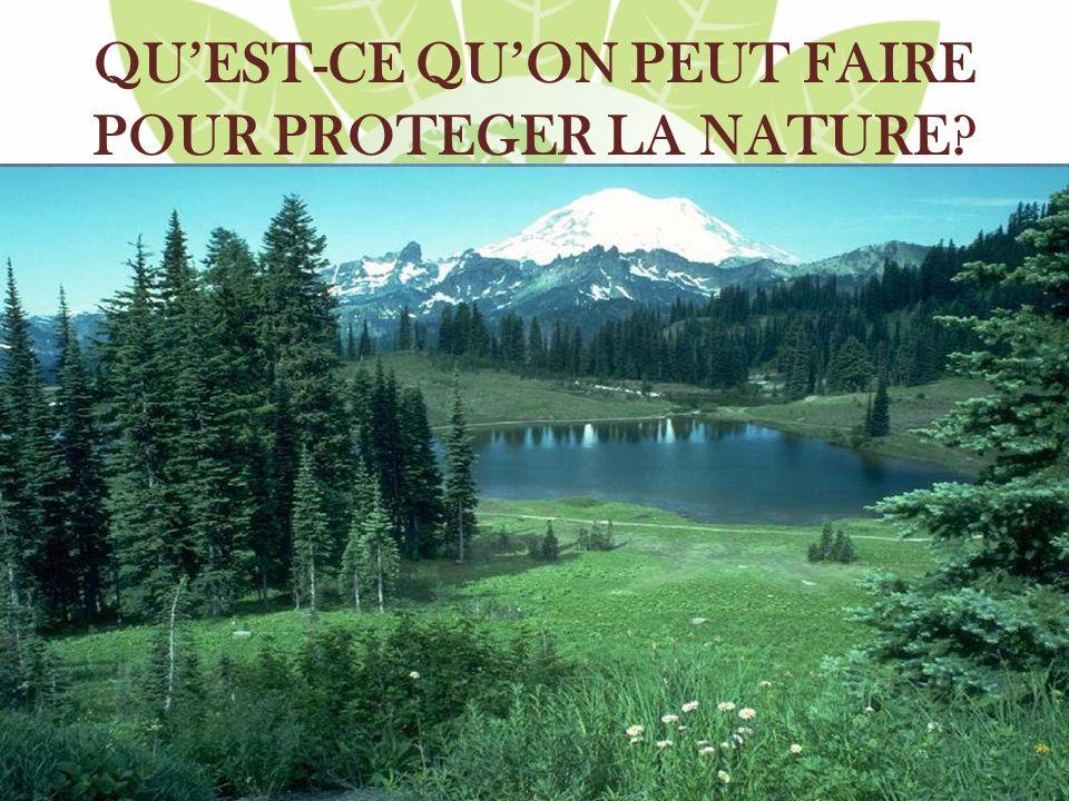 QUEST-CE QUON PEUT FAIRE POUR PROTEGER LA NATURE?