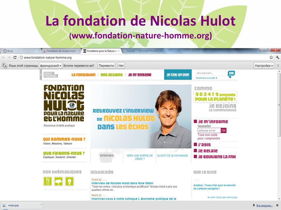 La fondation de Nicolas Hulot ( www.fondation-nature-homme.org)