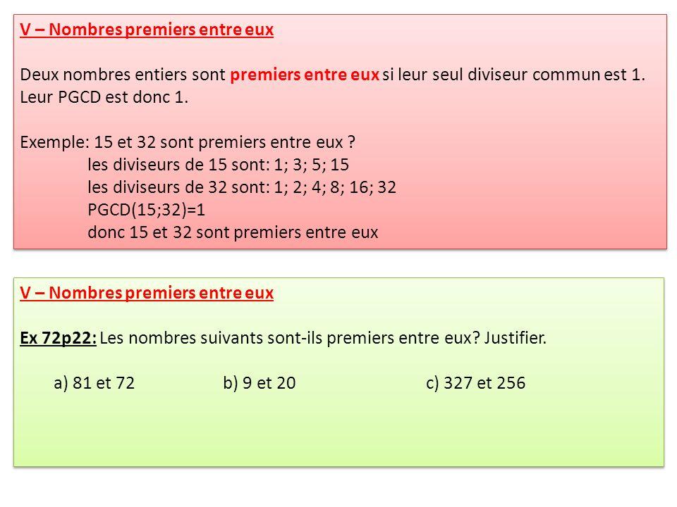 V – Nombres premiers entre eux Deux nombres entiers sont premiers entre eux si leur seul diviseur commun est 1.