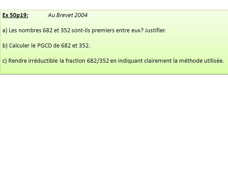 Ex 50p19: Au Brevet 2004 a) Les nombres 682 et 352 sont-ils premiers entre eux.