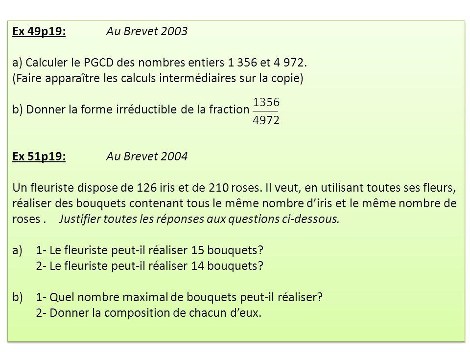 Ex 49p19: Au Brevet 2003 a) Calculer le PGCD des nombres entiers 1 356 et 4 972.