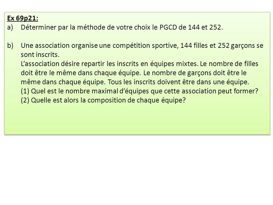 Ex 69p21: a)Déterminer par la méthode de votre choix le PGCD de 144 et 252.