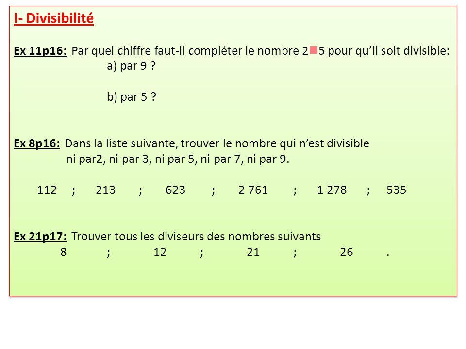 I- Divisibilité Ex 11p16: Par quel chiffre faut-il compléter le nombre 2 5 pour quil soit divisible: a) par 9 .