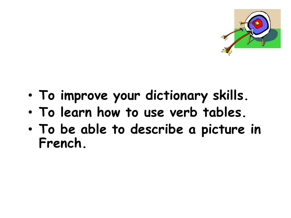 To improve your dictionary skills.To learn how to use verb tables.