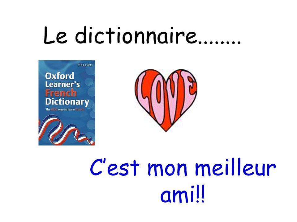 Le dictionnaire........ Cest mon meilleur ami!!