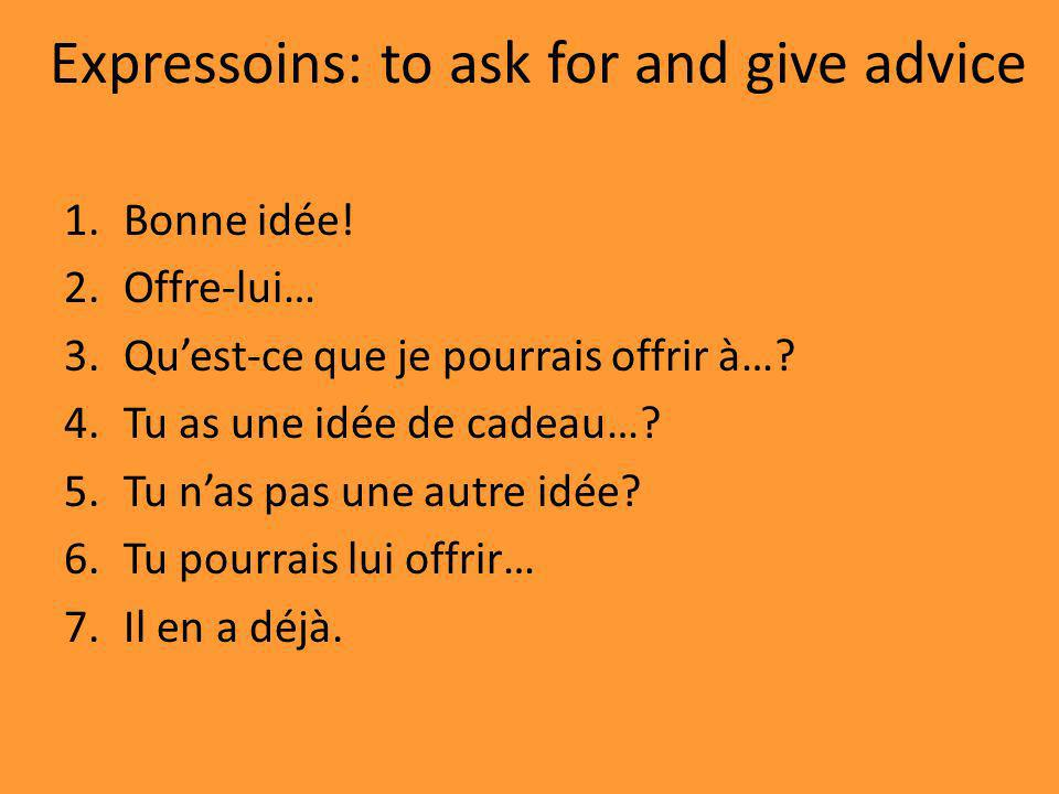 Expressoins: to ask for and give advice 1.Bonne idée.