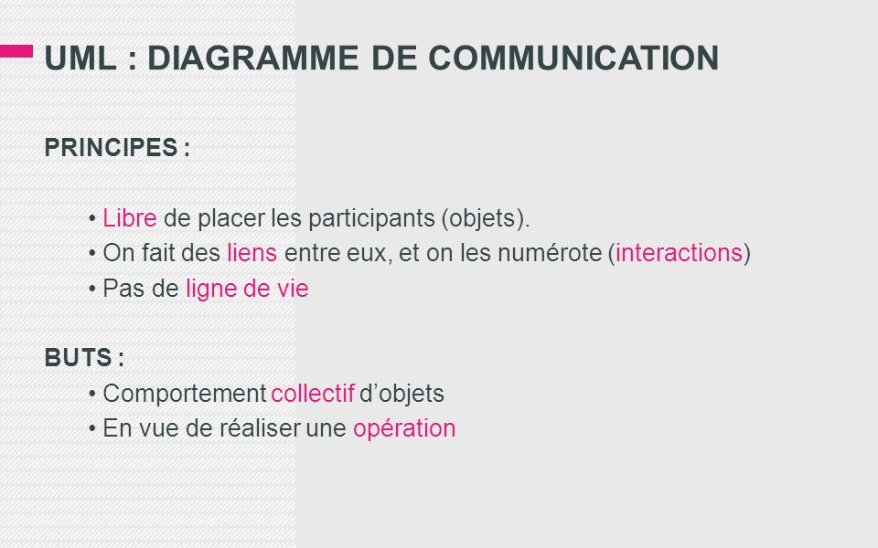 UML : DIAGRAMME DE COMMUNICATION PRINCIPES : Libre de placer les participants (objets). On fait des liens entre eux, et on les numérote (interactions)