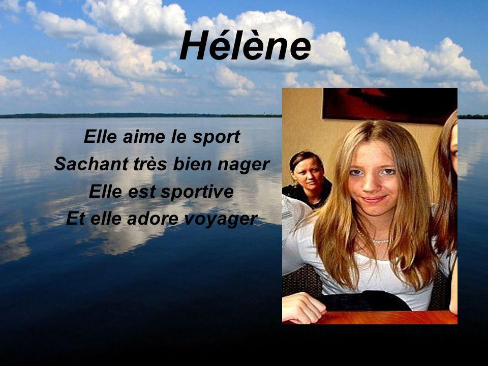 Hélène Elle aime le sport Sachant très bien nager Elle est sportive Et elle adore voyager