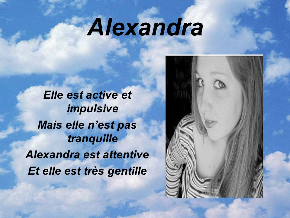 Alexandra Elle est active et impulsive Mais elle nest pas tranquille Alexandra est attentive Et elle est très gentille