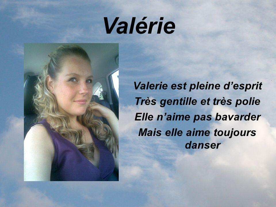 Valérie Valerie est pleine desprit Très gentille et très polie Elle naime pas bavarder Mais elle aime toujours danser