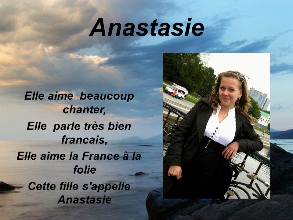 Anastasie Elle aime beaucoup chanter, Elle parle très bien francais, Elle aime la France à la folie Cette fille s appelle Anastasie