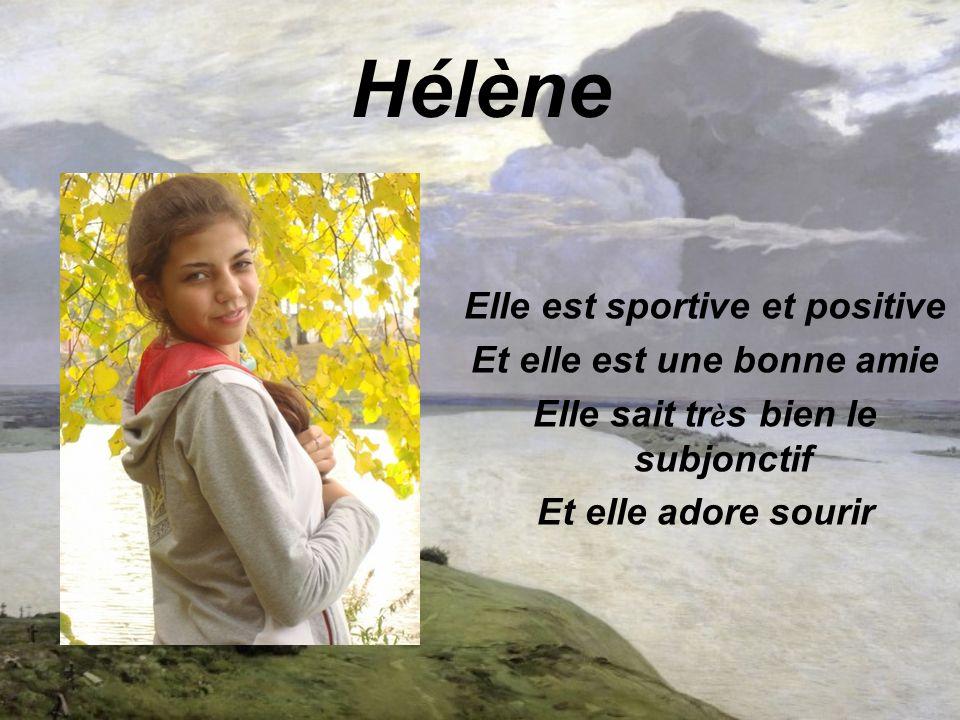Hélène Elle est sportive et positive Et elle est une bonne amie Elle sait tr è s bien le subjonctif Et elle adore sourir