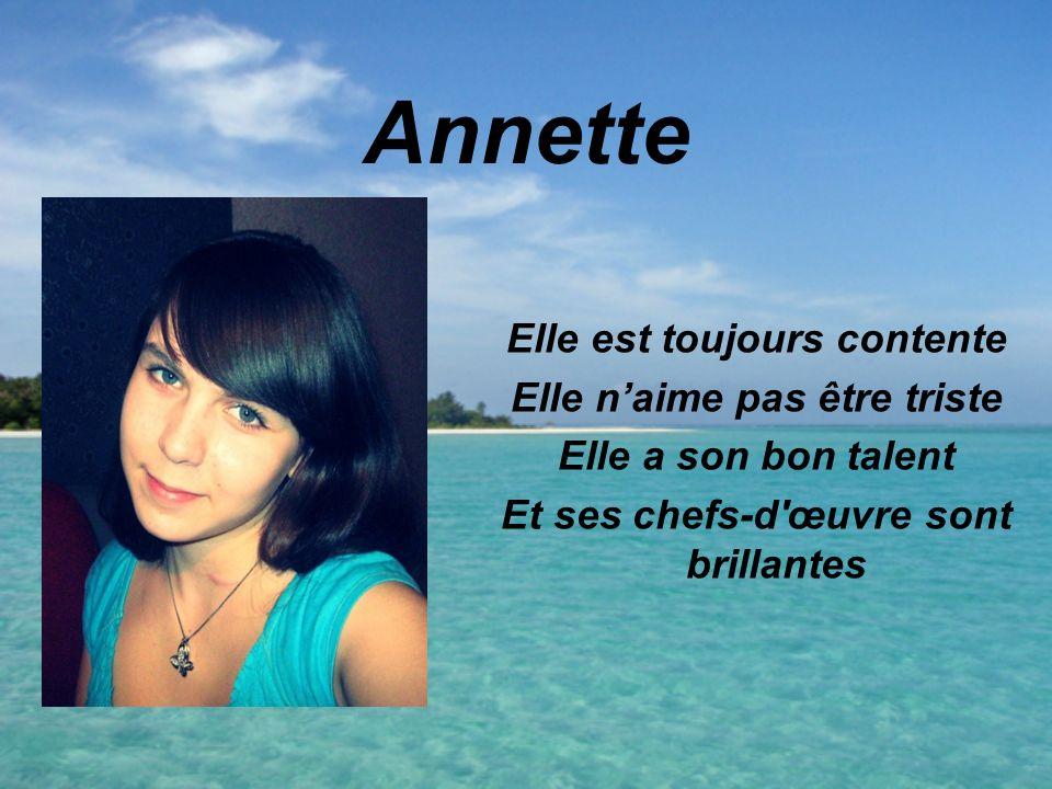 Annette Elle est toujours contente Elle naime pas être triste Elle a son bon talent Et ses chefs-d œuvre sont brillantes