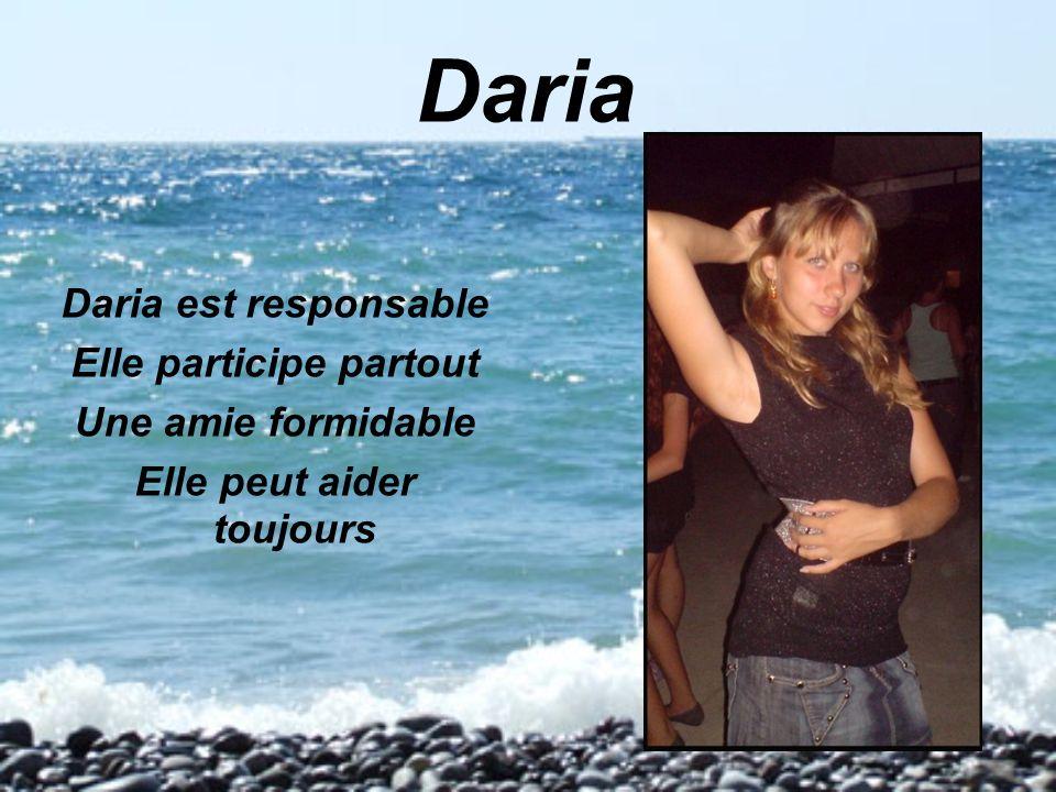 Daria Daria est responsable Elle participe partout Une amie formidable Elle peut aider toujours