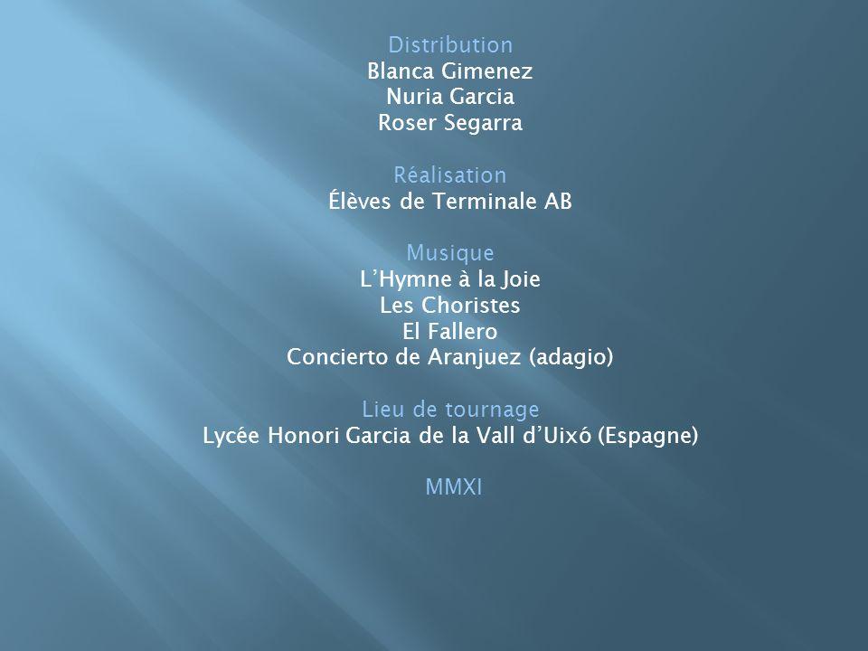 Distribution Blanca Gimenez Nuria Garcia Roser Segarra Réalisation Élèves de Terminale AB Musique LHymne à la Joie Les Choristes El Fallero Concierto