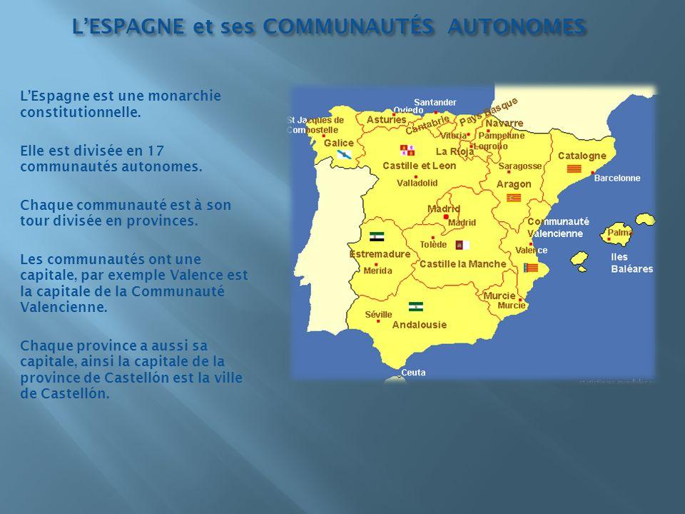 LESPAGNE et ses COMMUNAUTÉS AUTONOMES LEspagne est une monarchie constitutionnelle. Elle est divisée en 17 communautés autonomes. Chaque communauté es