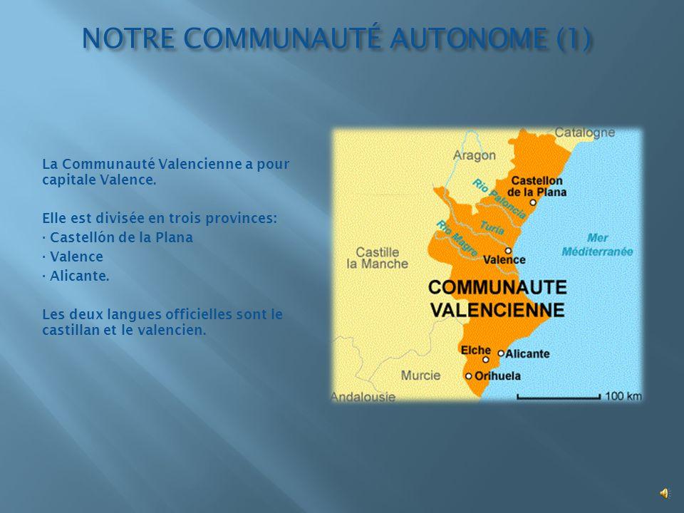 NOTRE COMMUNAUTÉ AUTONOME (1) La Communauté Valencienne a pour capitale Valence. Elle est divisée en trois provinces: · Castellón de la Plana · Valenc