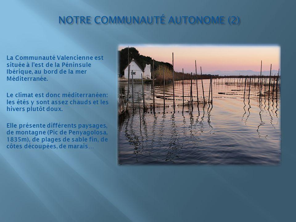 NOTRE COMMUNAUTÉ AUTONOME (2) La Communauté Valencienne est située à lest de la Péninsule Ibérique, au bord de la mer Méditerranée. Le climat est donc