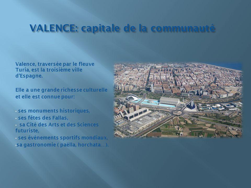 VALENCE: capitale de la communauté Valence, traversée par le fleuve Turia, est la troisième ville dEspagne. Elle a une grande richesse culturelle et e