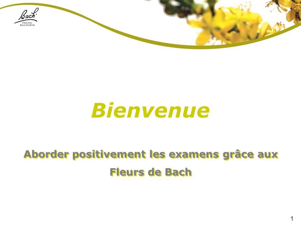 1 Aborder positivement les examens grâce aux Fleurs de Bach Aborder positivement les examens grâce aux Fleurs de Bach Bienvenue