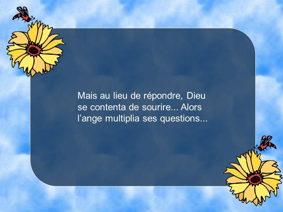 Mais au lieu de répondre, Dieu se contenta de sourire... Alors lange multiplia ses questions...