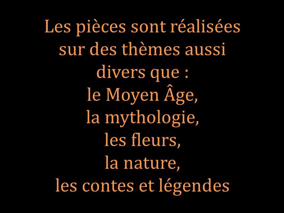 Les pièces sont réalisées sur des thèmes aussi divers que : le Moyen Âge, la mythologie, les fleurs, la nature, les contes et légendes