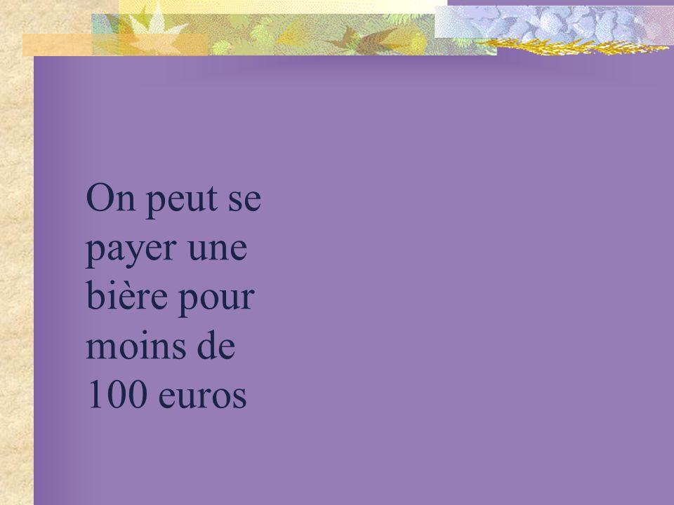 On peut se payer une bière pour moins de 100 euros