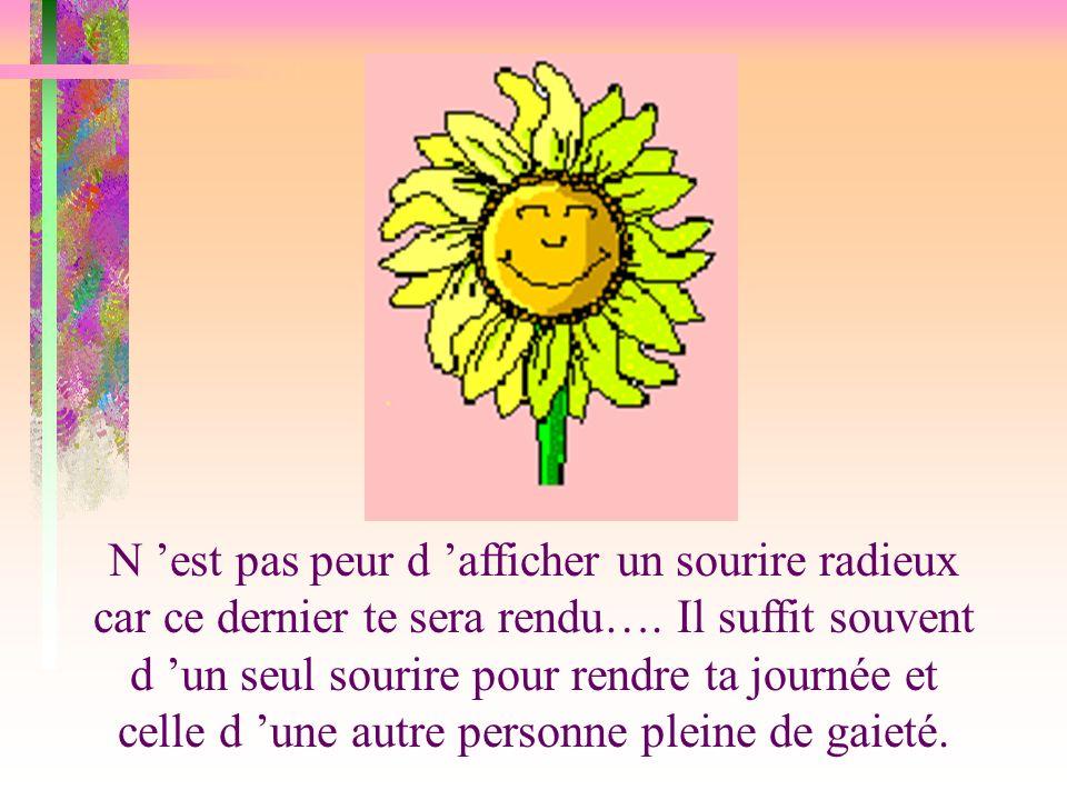 N est pas peur d afficher un sourire radieux car ce dernier te sera rendu….